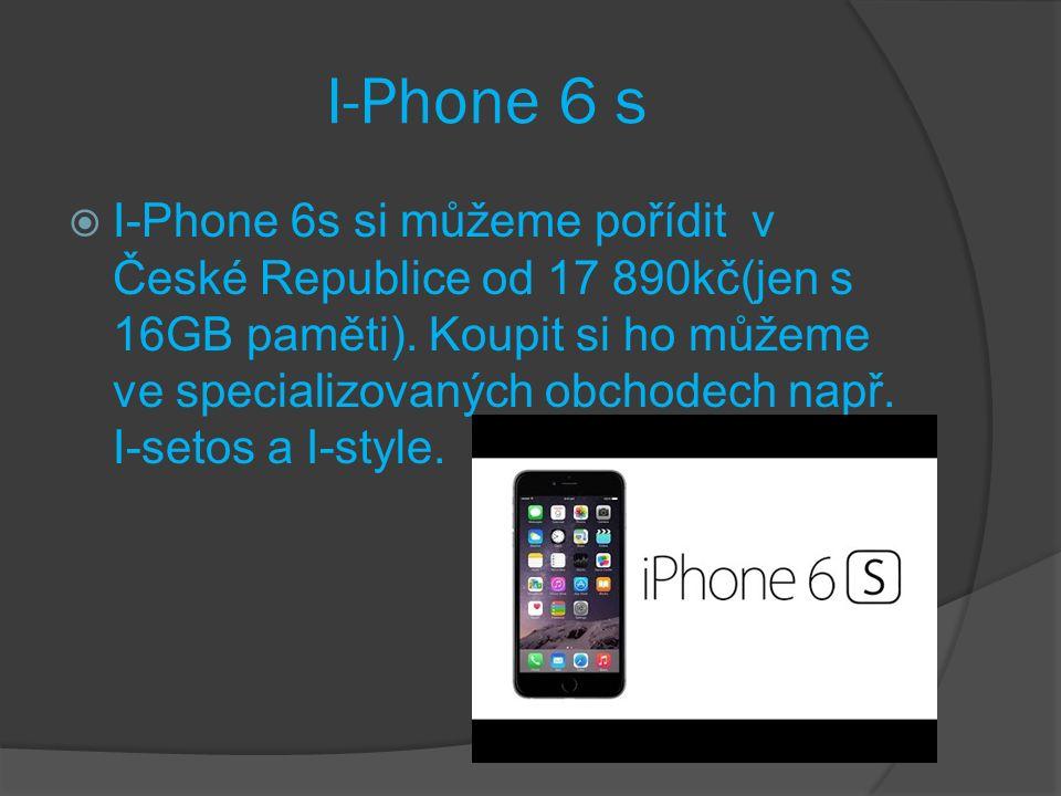 I-Phone 6 s  I-Phone 6s si můžeme pořídit v České Republice od 17 890kč(jen s 16GB paměti).