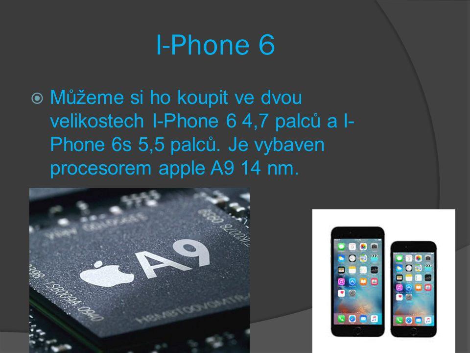 I-Phone 6  Můžeme si ho koupit ve dvou velikostech I-Phone 6 4,7 palců a I- Phone 6s 5,5 palců.