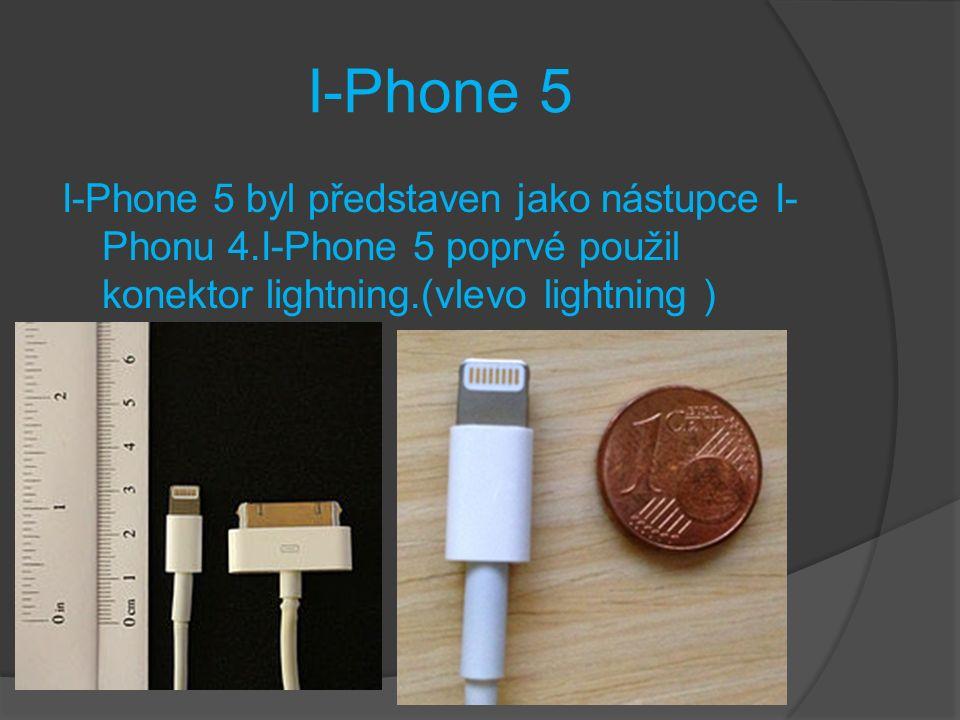 I-Phone 5 I-Phone 5 byl představen jako nástupce I- Phonu 4.I-Phone 5 poprvé použil konektor lightning.(vlevo lightning )