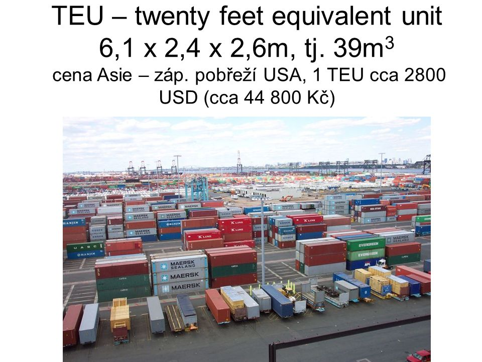 TEU – twenty feet equivalent unit 6,1 x 2,4 x 2,6m, tj.