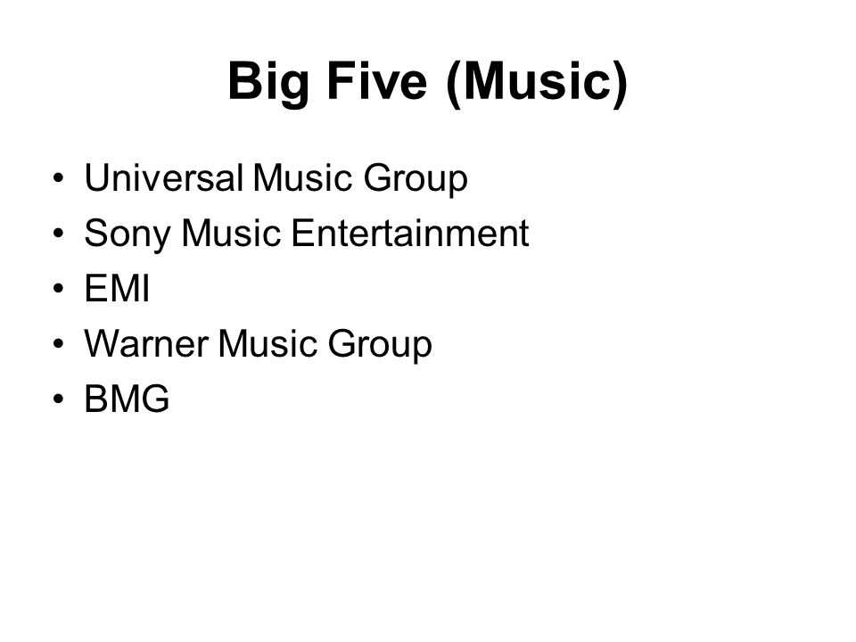 Big Five (Music) Universal Music Group Sony Music Entertainment EMI Warner Music Group BMG
