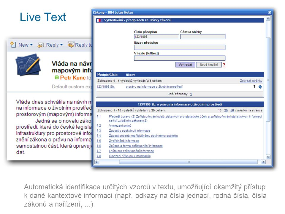 Live Text Automatická identifikace určitých vzorců v textu, umožňující okamžitý přístup k dané kantextové informaci (např.