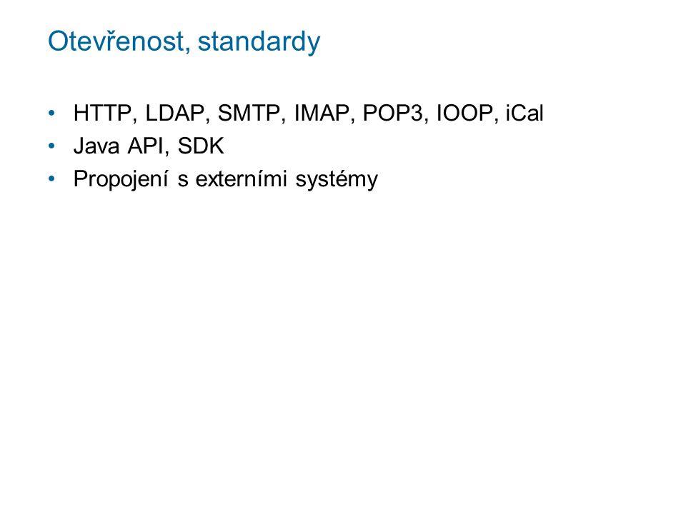 Otevřenost, standardy HTTP, LDAP, SMTP, IMAP, POP3, IOOP, iCal Java API, SDK Propojení s externími systémy
