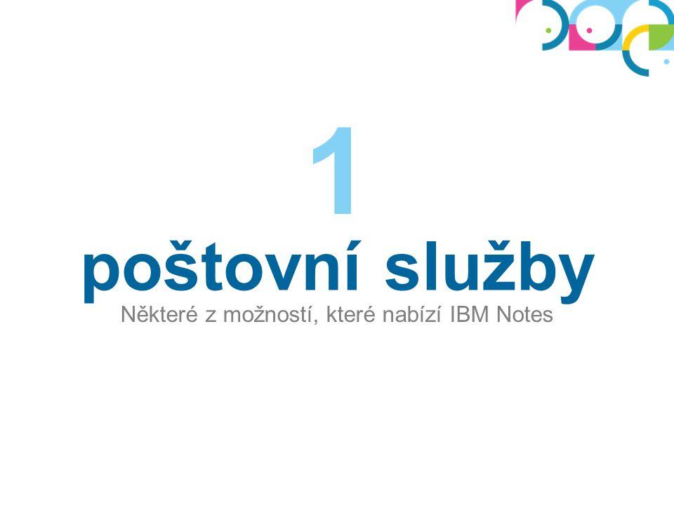 poštovní služby Některé z možností, které nabízí IBM Notes 1