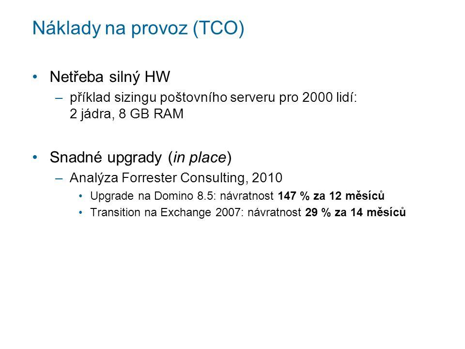 Náklady na provoz (TCO) Netřeba silný HW –příklad sizingu poštovního serveru pro 2000 lidí: 2 jádra, 8 GB RAM Snadné upgrady (in place) –Analýza Forrester Consulting, 2010 Upgrade na Domino 8.5: návratnost 147 % za 12 měsíců Transition na Exchange 2007: návratnost 29 % za 14 měsíců