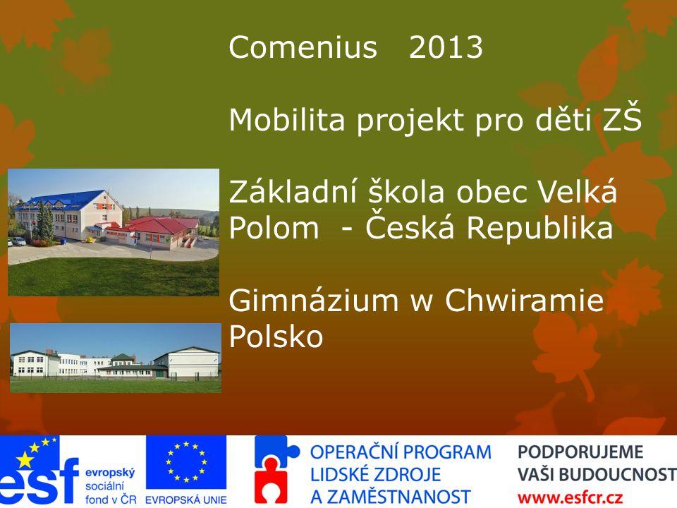 Comenius 2013 Mobilita projekt pro děti ZŠ Základní škola obec Velká Polom - Česká Republika Gimnázium w Chwiramie Polsko