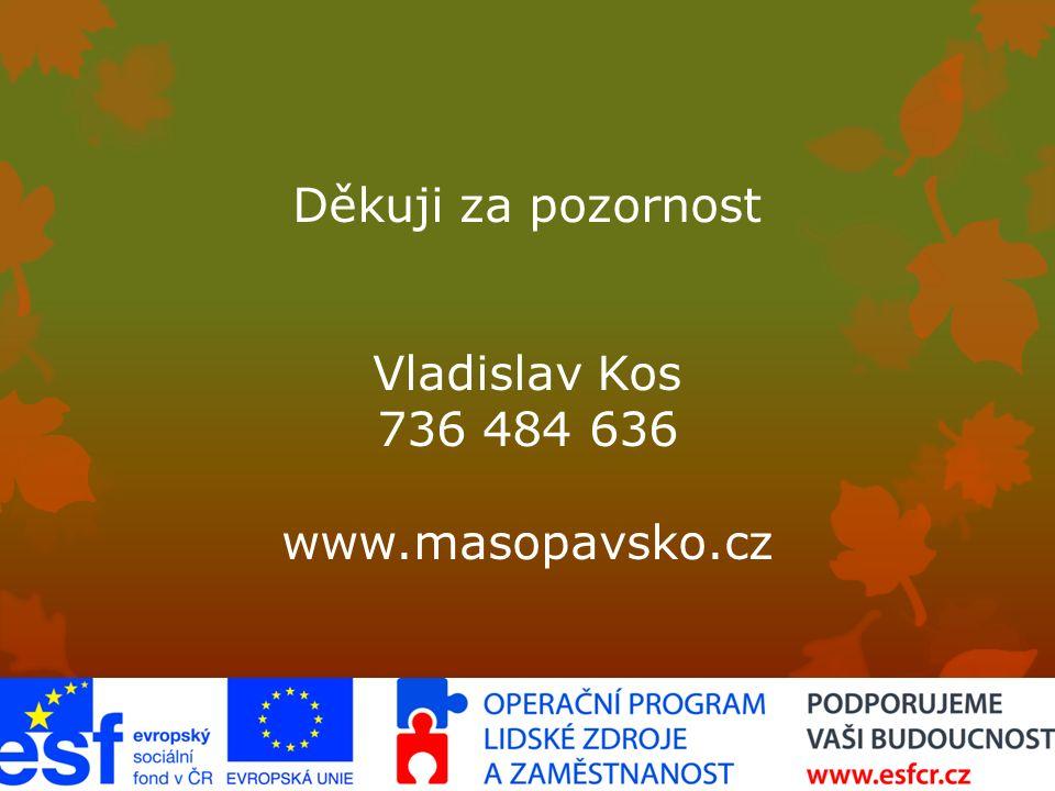 Děkuji za pozornost Vladislav Kos 736 484 636 www.masopavsko.cz