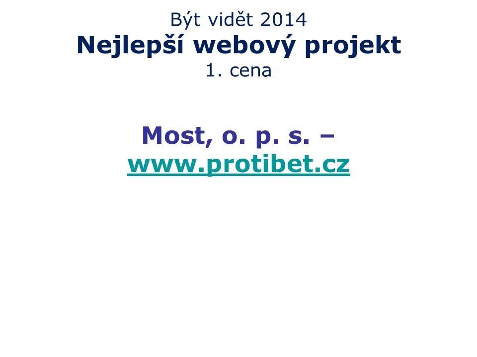 Být vidět 2014 Nejlepší webový projekt 1. cena Most, o. p. s. – www.protibet.cz www.protibet.cz