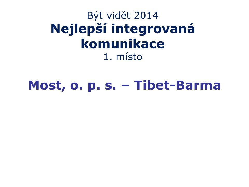 Být vidět 2014 Nejlepší integrovaná komunikace 1. místo Most, o. p. s. – Tibet-Barma