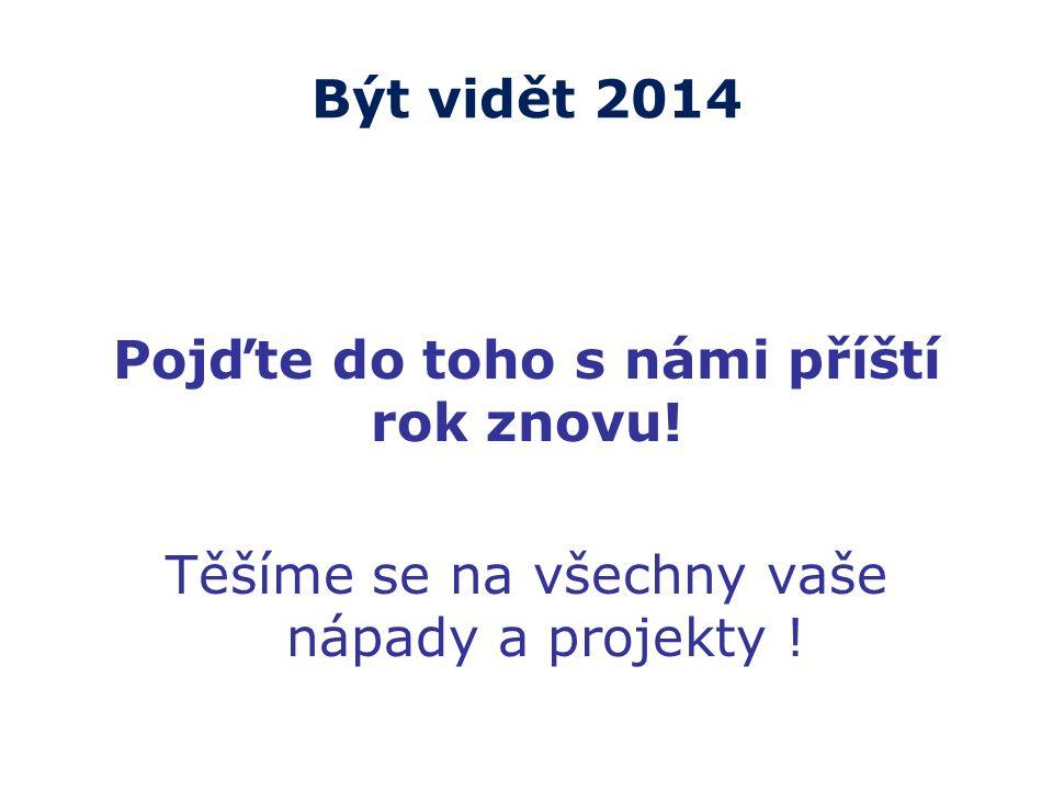 Být vidět 2014 Pojďte do toho s námi příští rok znovu.