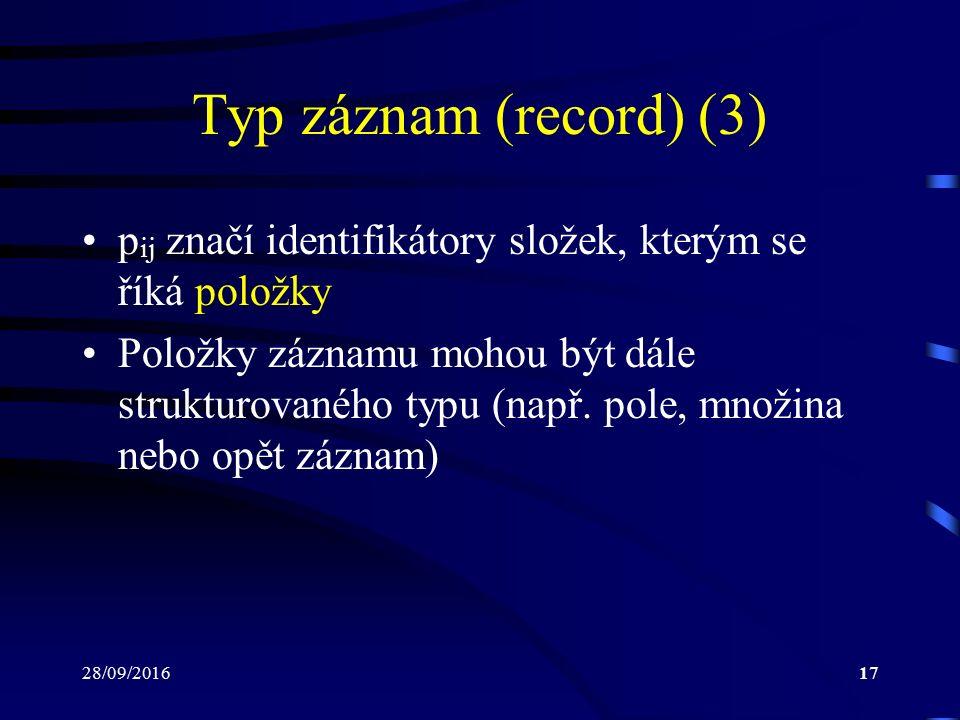 28/09/201617 Typ záznam (record) (3) p ij značí identifikátory složek, kterým se říká položky Položky záznamu mohou být dále strukturovaného typu (např.