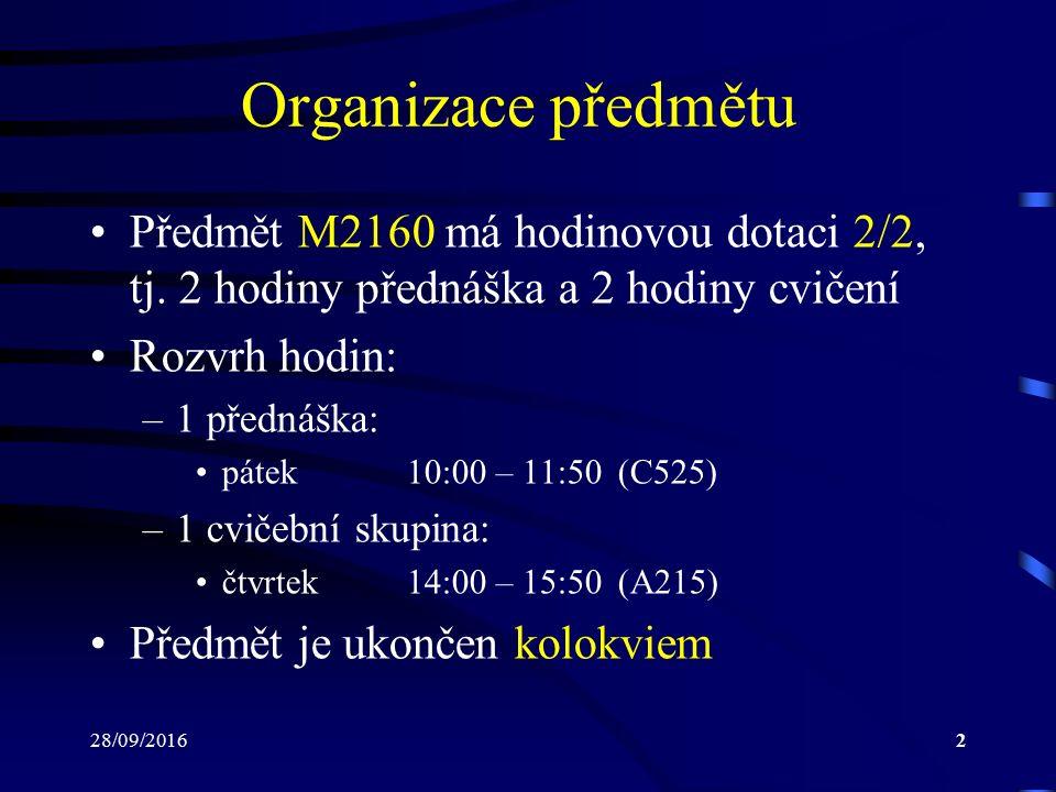 28/09/20162 Organizace předmětu Předmět M2160 má hodinovou dotaci 2/2, tj.