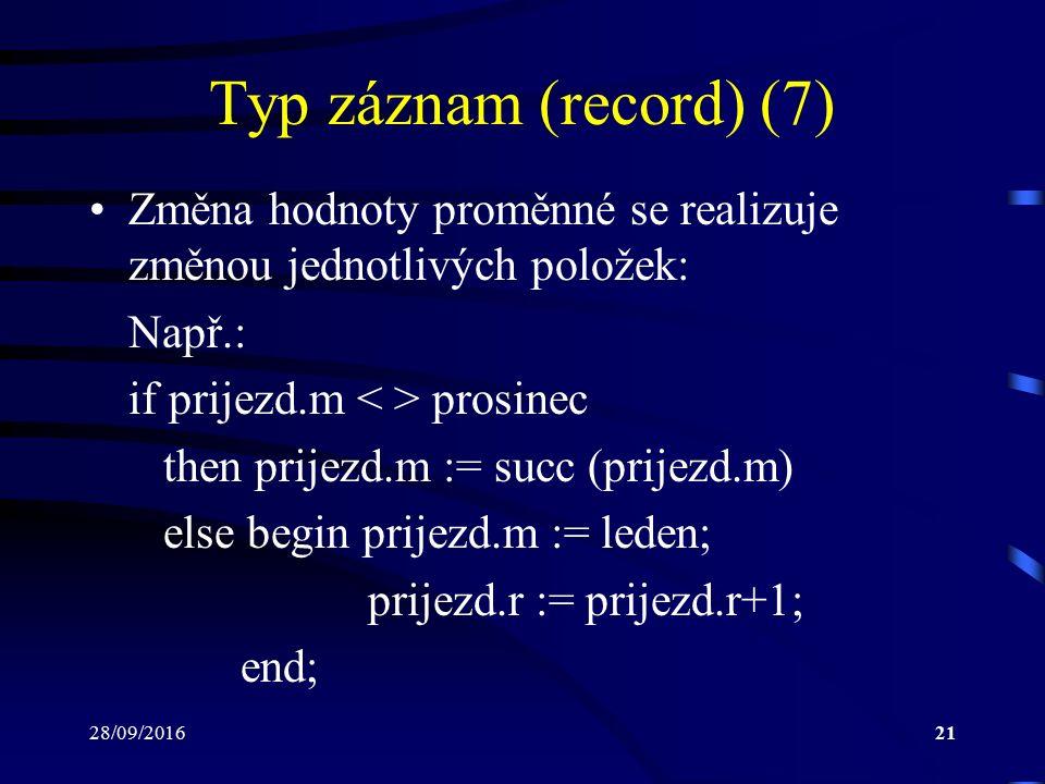 28/09/201621 Typ záznam (record) (7) Změna hodnoty proměnné se realizuje změnou jednotlivých položek: Např.: if prijezd.m prosinec then prijezd.m := succ (prijezd.m) else begin prijezd.m := leden; prijezd.r := prijezd.r+1; end;