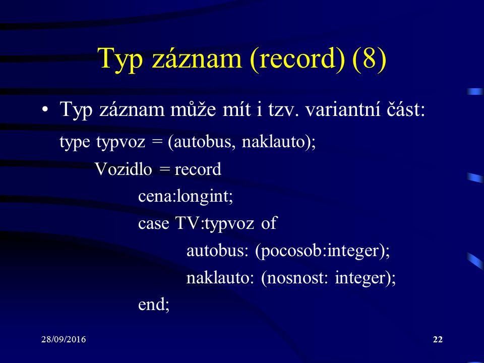 28/09/201622 Typ záznam (record) (8) Typ záznam může mít i tzv.