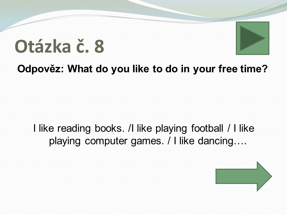 Otázka č.8 Odpověz: What do you like to do in your free time.
