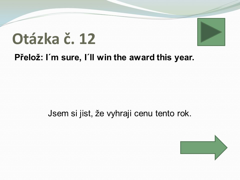Otázka č.12 Přelož: I´m sure, I´ll win the award this year.