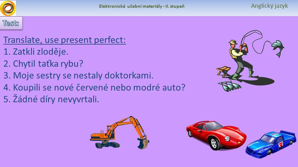 Elektronické učební materiály - II. stupeň Anglický jazyk Translate, use present perfect: 1.
