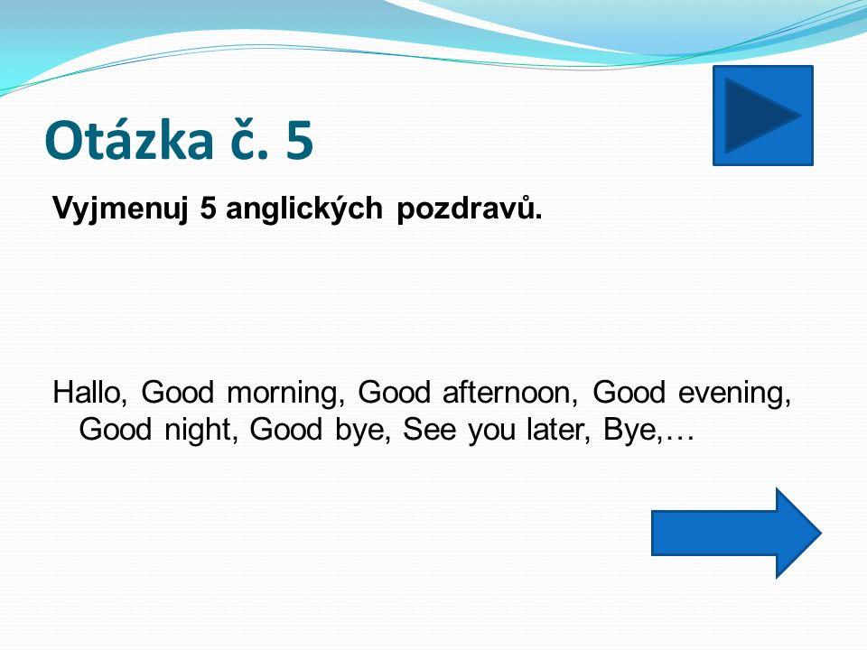 Otázka č.26 Přelož: Jmenuji se Petr. Je mi 15 a bydlím v Praze.