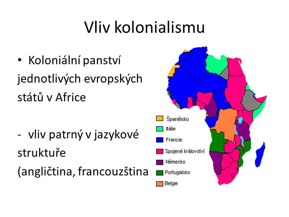 Vliv kolonialismu Koloniální panství jednotlivých evropských států v Africe -vliv patrný v jazykové struktuře (angličtina, francouzština)