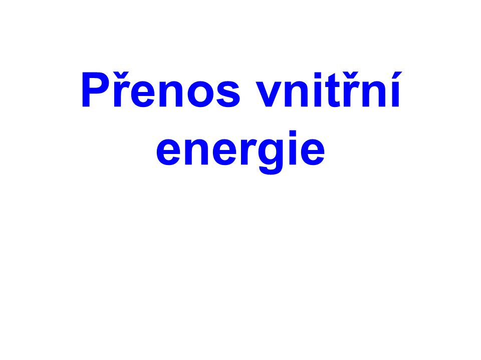 Přenos vnitřní energie z míst s vyšší teplotou do míst s nižší teplotou se může uskutečnit třemi způsoby: tepelnou výměnou vedením tepelnou výměnou zářením přenosem vnitřní energie prouděním Uvedené způsoby přenosu vnitřní energie často probíhají současně.