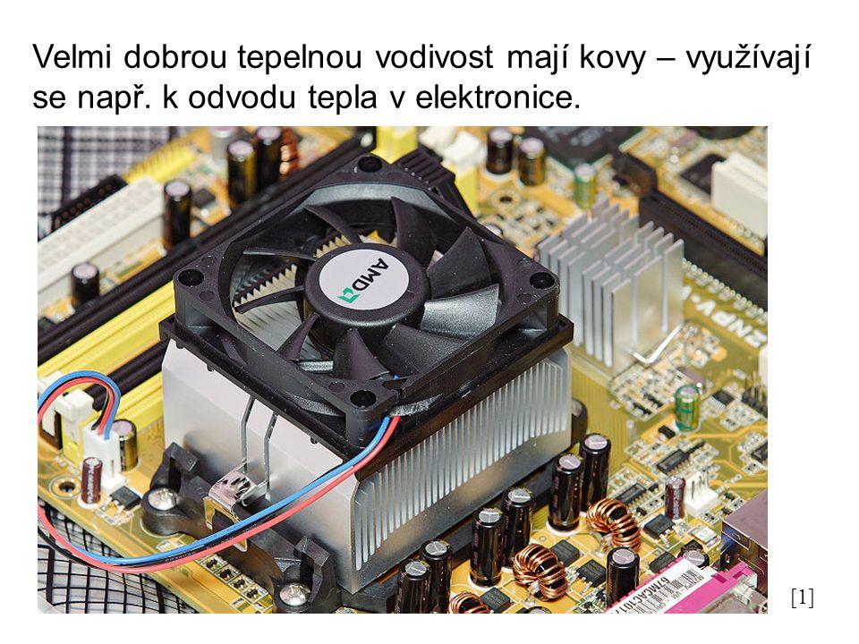 Velmi dobrou tepelnou vodivost mají kovy – využívají se např. k odvodu tepla v elektronice. [1]