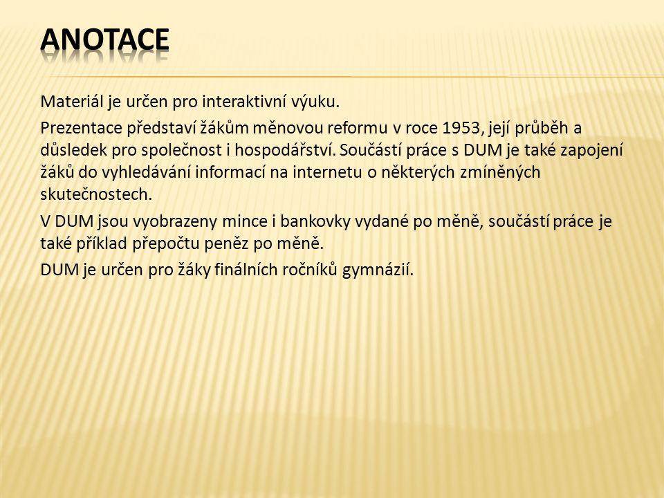 Materiál je určen pro interaktivní výuku. Prezentace představí žákům měnovou reformu v roce 1953, její průběh a důsledek pro společnost i hospodářství
