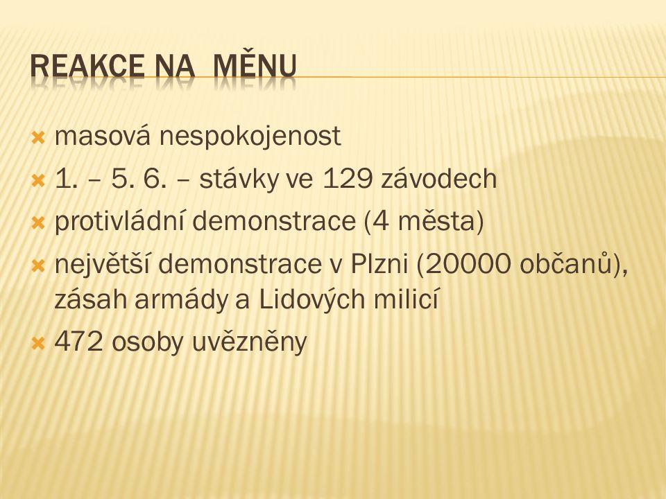  masová nespokojenost  1. – 5. 6. – stávky ve 129 závodech  protivládní demonstrace (4 města)  největší demonstrace v Plzni (20000 občanů), zásah