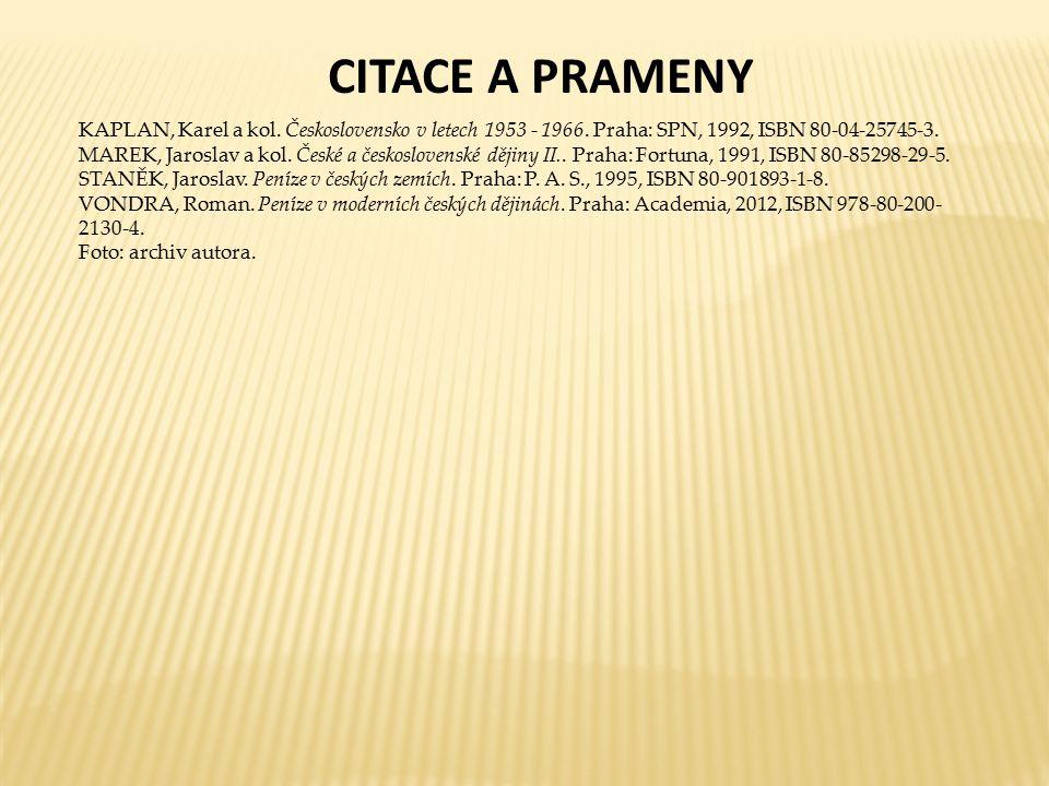 CITACE A PRAMENY KAPLAN, Karel a kol. Československo v letech 1953 - 1966. Praha: SPN, 1992, ISBN 80-04-25745-3. MAREK, Jaroslav a kol. České a českos