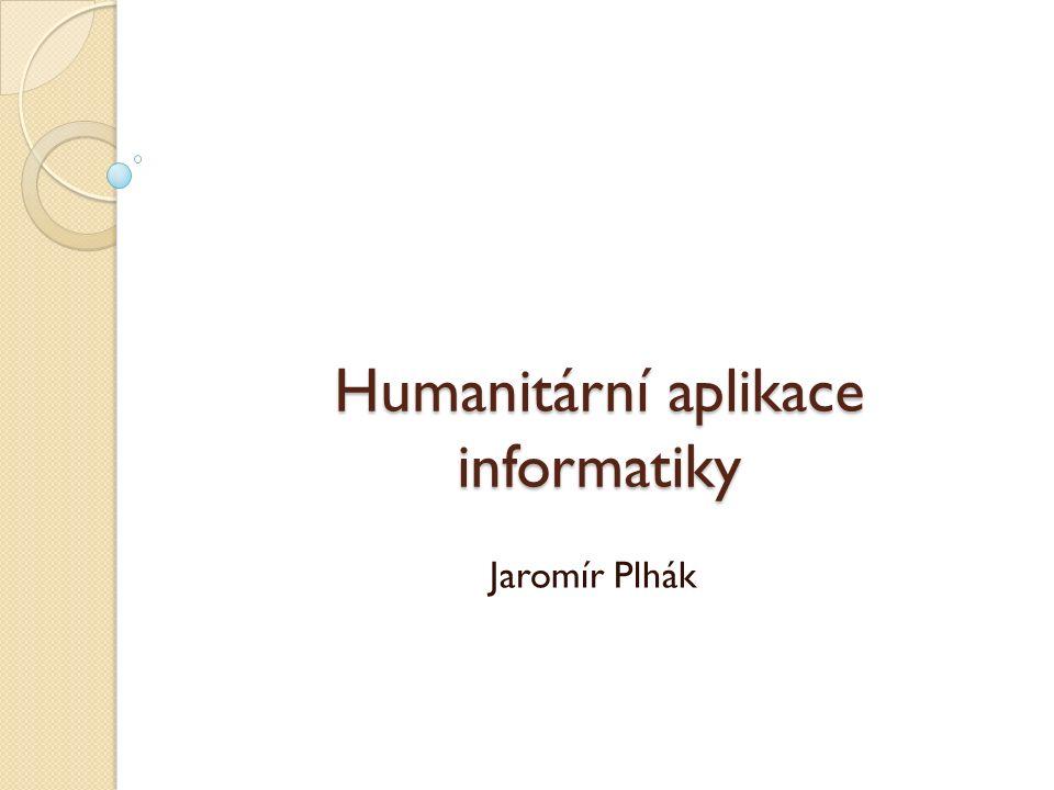 Humanitární aplikace informatiky Jaromír Plhák