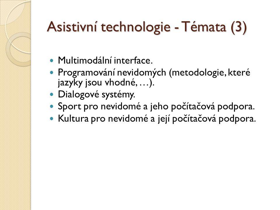 Asistivní technologie - Témata (3) Multimodální interface. Programování nevidomých (metodologie, které jazyky jsou vhodné, …). Dialogové systémy. Spor