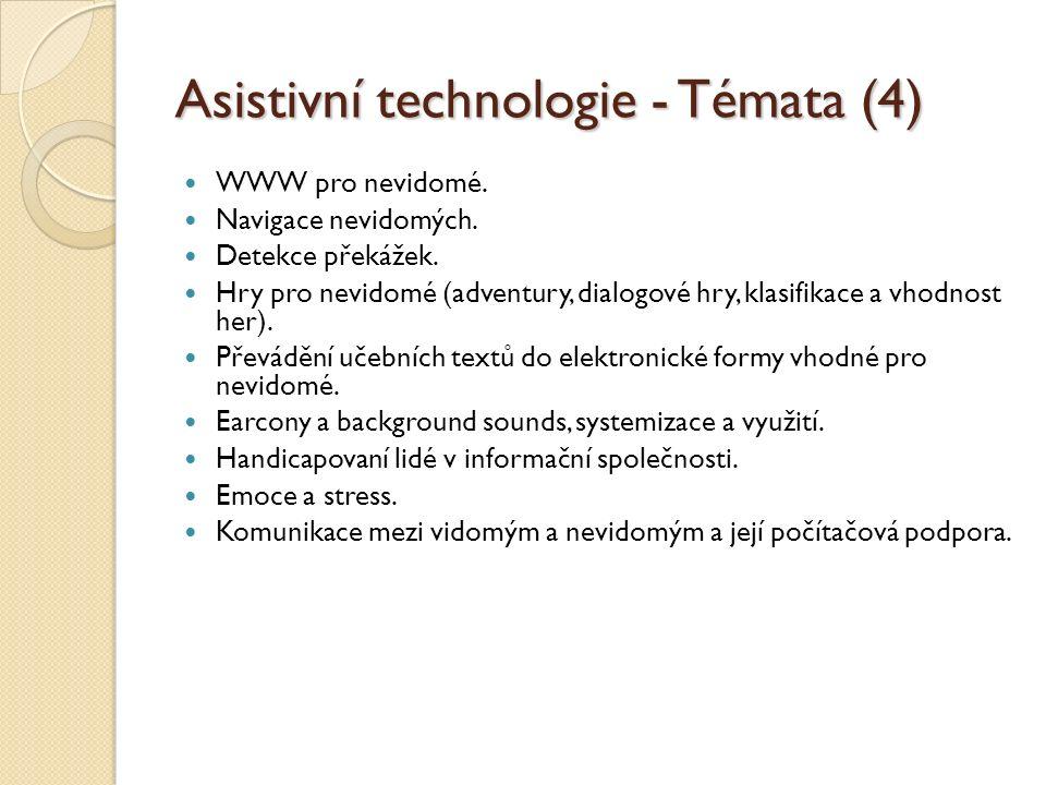 Asistivní technologie - Témata (4) WWW pro nevidomé. Navigace nevidomých. Detekce překážek. Hry pro nevidomé (adventury, dialogové hry, klasifikace a