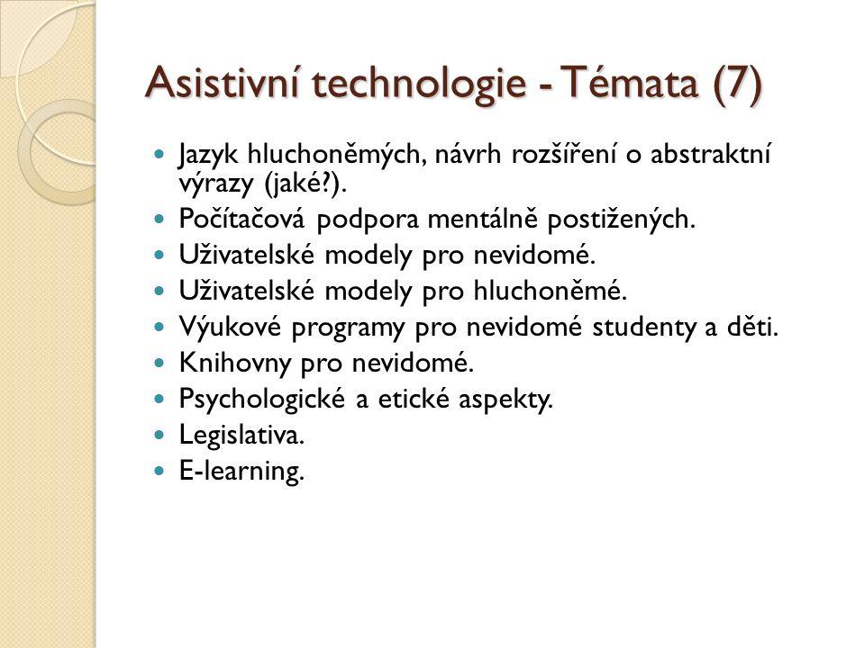 Asistivní technologie - Témata (7) Jazyk hluchoněmých, návrh rozšíření o abstraktní výrazy (jaké?). Počítačová podpora mentálně postižených. Uživatels