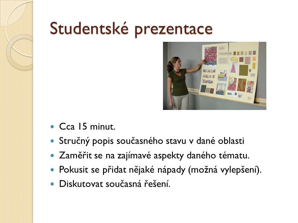 Studentské prezentace Cca 15 minut. Stručný popis současného stavu v dané oblasti Zaměřit se na zajímavé aspekty daného tématu. Pokusit se přidat něja
