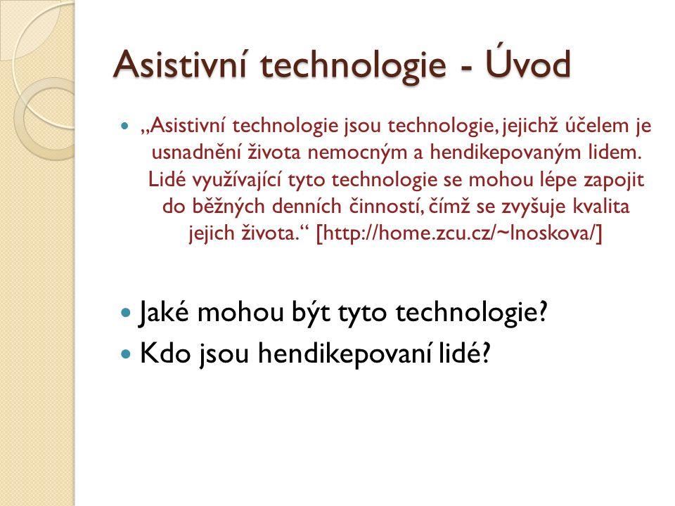 """Asistivní technologie - Úvod """"Asistivní technologie jsou technologie, jejichž účelem je usnadnění života nemocným a hendikepovaným lidem. Lidé využíva"""