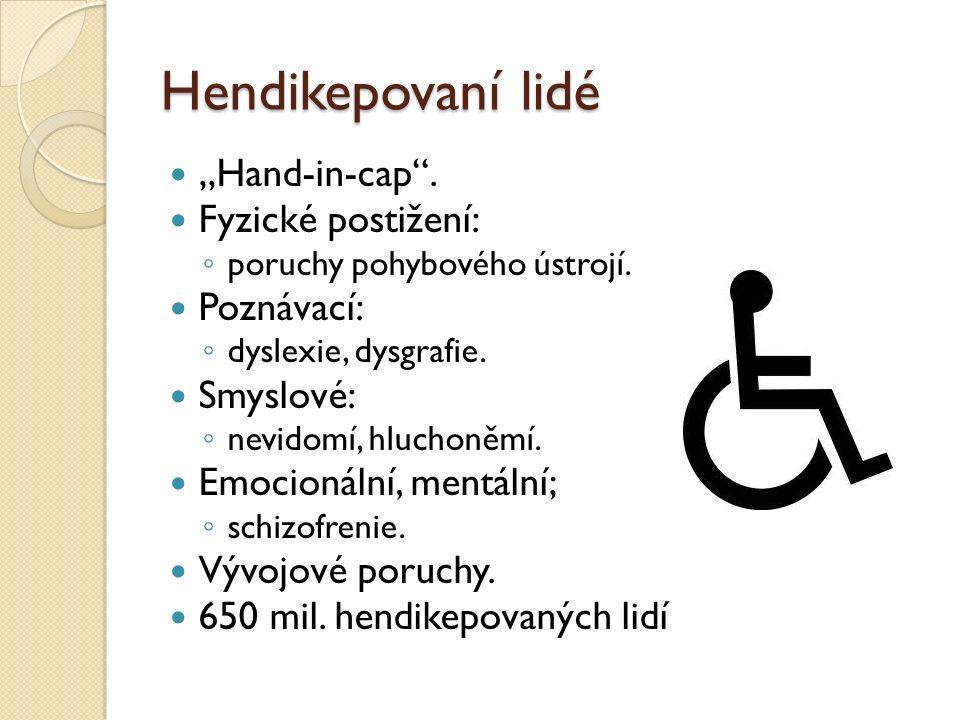 """Hendikepovaní lidé """"Hand-in-cap"""". Fyzické postižení: ◦ poruchy pohybového ústrojí. Poznávací: ◦ dyslexie, dysgrafie. Smyslové: ◦ nevidomí, hluchoněmí."""