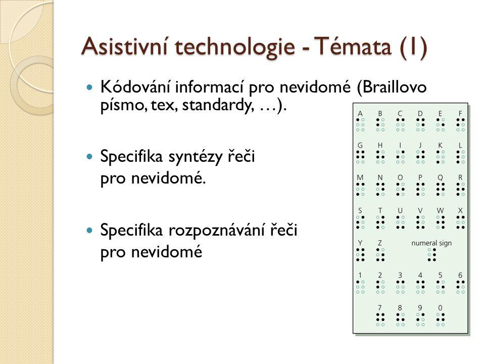 Asistivní technologie - Témata (1) Kódování informací pro nevidomé (Braillovo písmo, tex, standardy, …). Specifika syntézy řeči pro nevidomé. Specifik