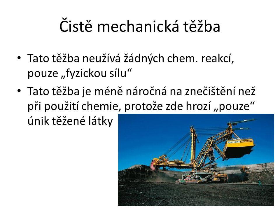 """Čistě mechanická těžba Tato těžba neužívá žádných chem. reakcí, pouze """"fyzickou sílu"""" Tato těžba je méně náročná na znečištění než při použití chemie,"""