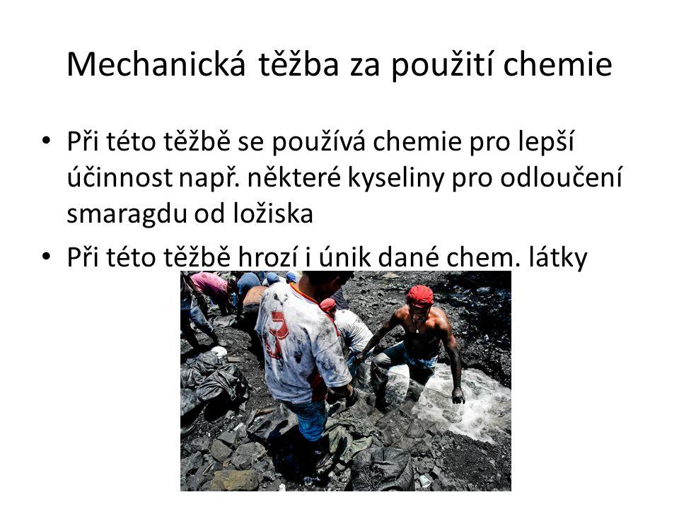 Mechanická těžba za použití chemie Při této těžbě se používá chemie pro lepší účinnost např. některé kyseliny pro odloučení smaragdu od ložiska Při té