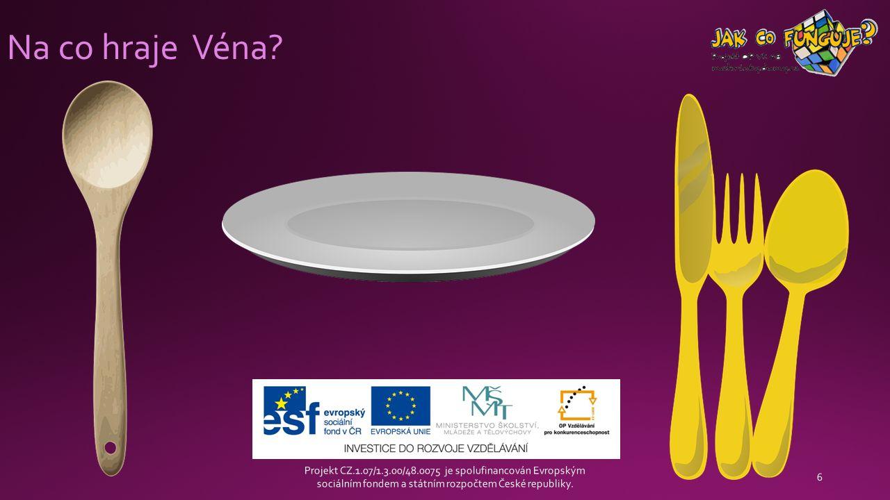 Na co hraje Véna? Projekt CZ.1.07/1.3.00/48.0075 je spolufinancován Evropským sociálním fondem a státním rozpočtem České republiky. 6