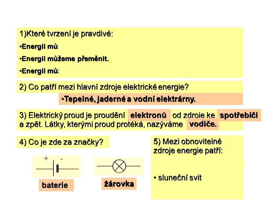 Opakování 2 1)Které tvrzení je pravdivé: Energii můžeme vytvořit.Energii můžeme vytvořit. Energii můžeme přeměnit.Energii můžeme přeměnit. Energii můž