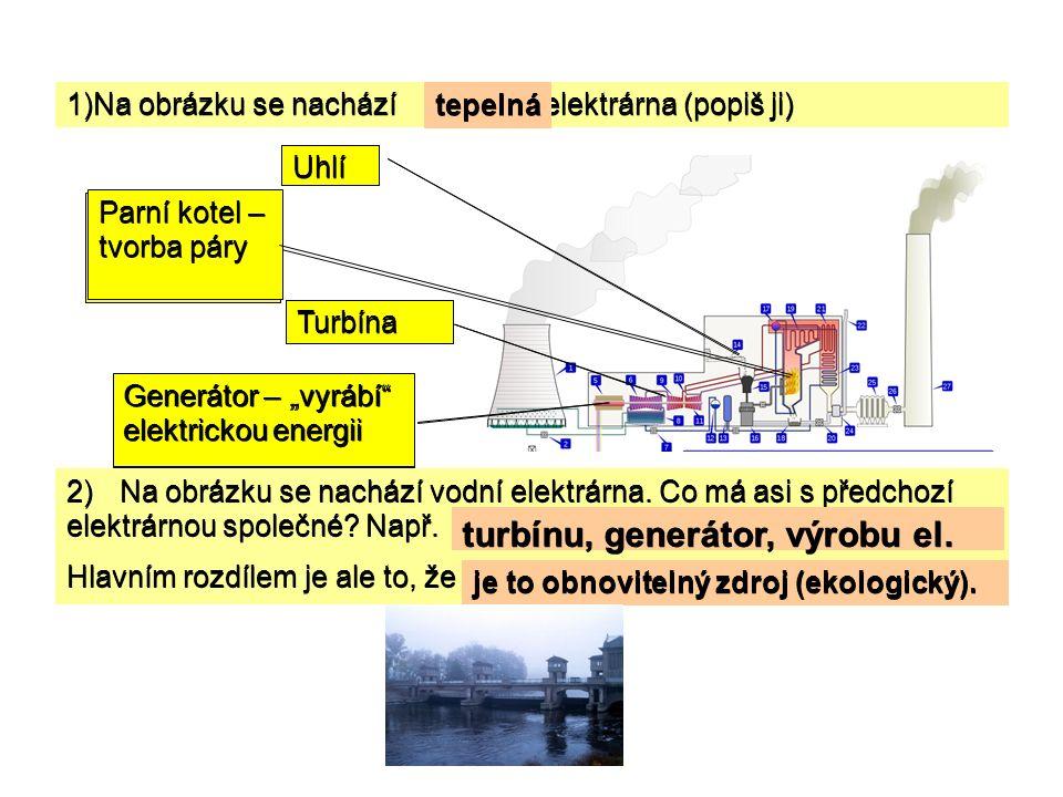 1)Na obrázku se nachází elektrárna (popiš ji) 2)Na obrázku se nachází vodní elektrárna. Co má asi s předchozí elektrárnou společné? Např. Hlavním rozd