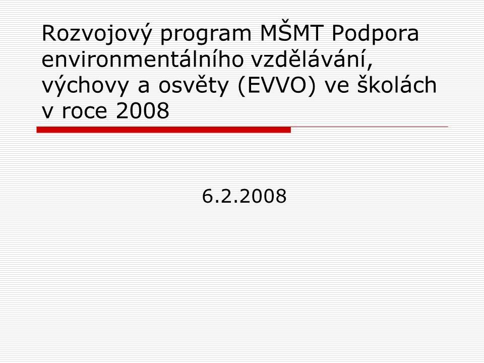Rozvojový program MŠMT Podpora environmentálního vzdělávání, výchovy a osvěty (EVVO) ve školách v roce 2008 6.2.2008