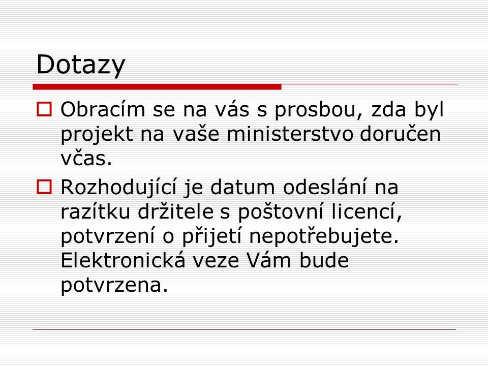 Dotazy  Obracím se na vás s prosbou, zda byl projekt na vaše ministerstvo doručen včas.