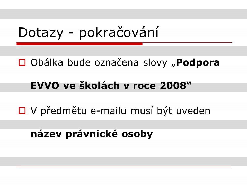 """Dotazy - pokračování  Obálka bude označena slovy """"Podpora EVVO ve školách v roce 2008  V předmětu e-mailu musí být uveden název právnické osoby"""