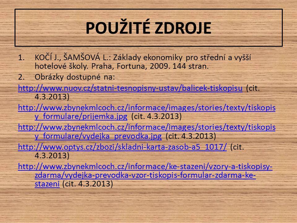 POUŽITÉ ZDROJE 1.KOČÍ J., ŠAMŠOVÁ L.: Základy ekonomiky pro střední a vyšší hotelové školy. Praha, Fortuna, 2009. 144 stran. 2.Obrázky dostupné na: ht