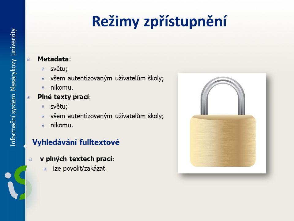 Informační systém Masarykovy univerzity Metadata: světu; všem autentizovaným uživatelům školy; nikomu.