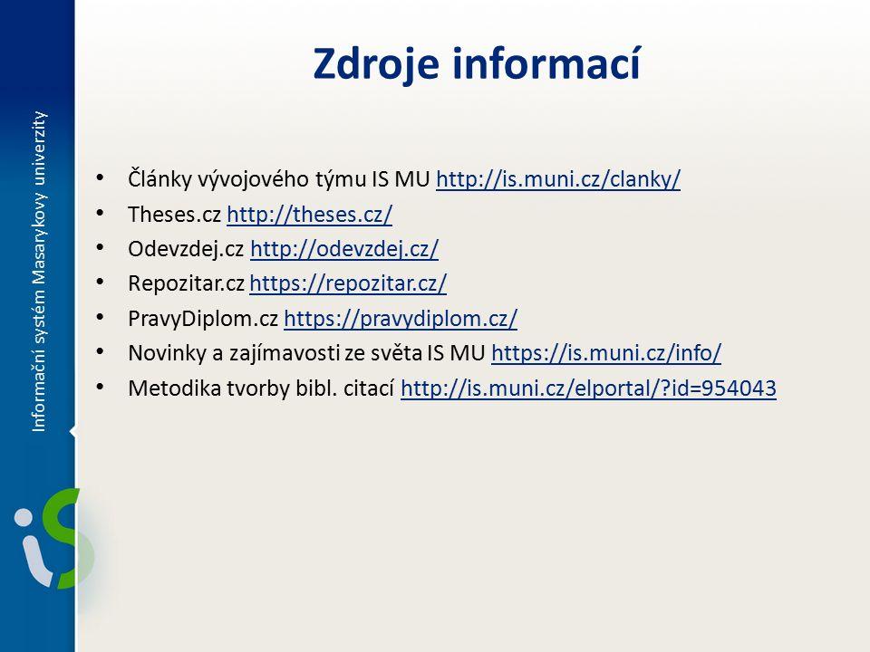 Články vývojového týmu IS MU http://is.muni.cz/clanky/http://is.muni.cz/clanky/ Theses.cz http://theses.cz/http://theses.cz/ Odevzdej.cz http://odevzdej.cz/http://odevzdej.cz/ Repozitar.cz https://repozitar.cz/https://repozitar.cz/ PravyDiplom.cz https://pravydiplom.cz/https://pravydiplom.cz/ Novinky a zajímavosti ze světa IS MU https://is.muni.cz/info/https://is.muni.cz/info/ Metodika tvorby bibl.