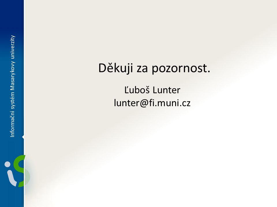 Děkuji za pozornost. Informační systém Masarykovy univerzity Ľuboš Lunter lunter@fi.muni.cz