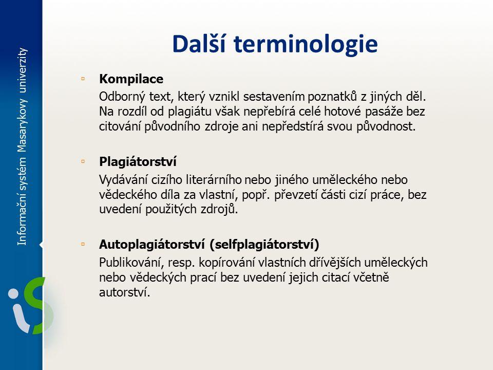 Informační systém Masarykovy univerzity Další terminologie ▫ Kompilace Odborný text, který vznikl sestavením poznatků z jiných děl.