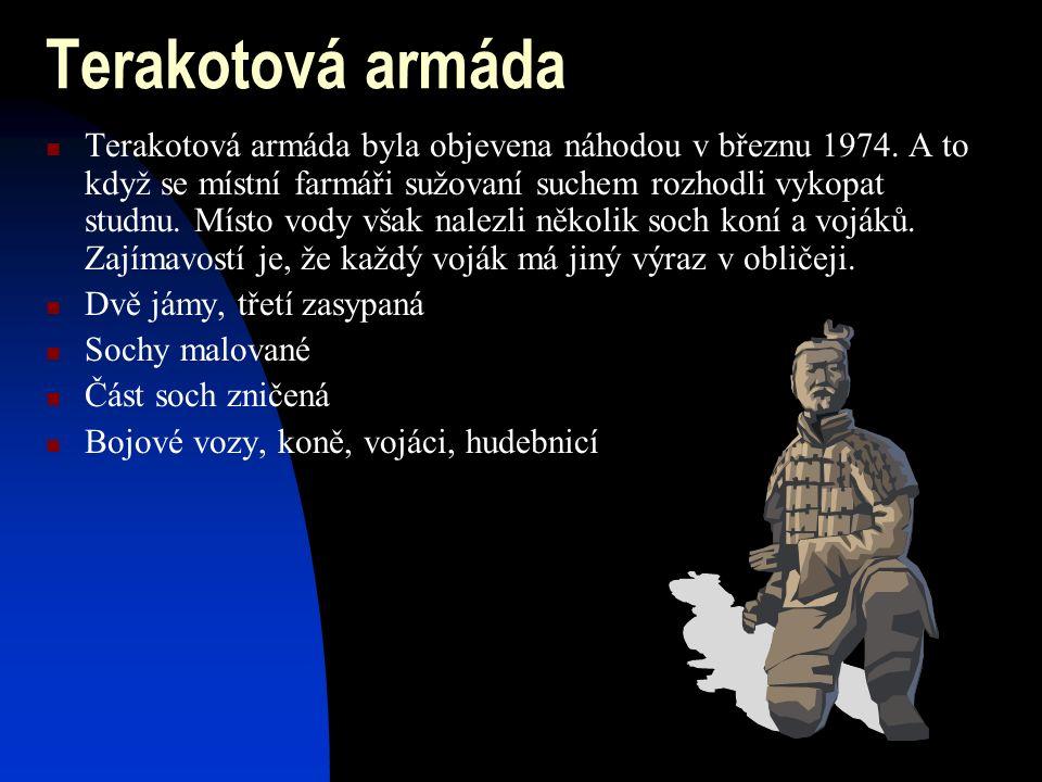 Terakotová armáda Terakotová armáda byla objevena náhodou v březnu 1974.